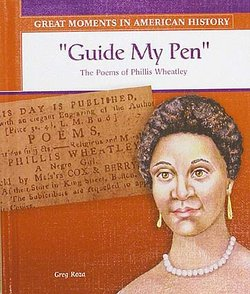 Guide My Pen: Poems Of Phillis