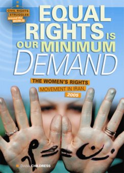 Equal Rights Is Our Minimum Demand: The Women's Rights Movement in Iran, 2005 (Civil Rights Struggles Around the World) Diana Childress